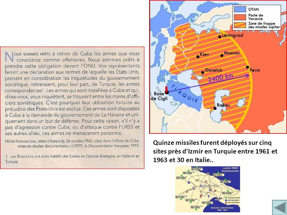 Quinze missiles furent déployés sur cinq sites près d Izmir en Turquie entre 1961 et 1963 et 30 en Italie..