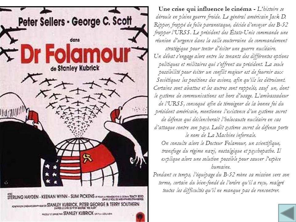 Une crise qui influence le cinéma - L'histoire se déroule en pleine guerre froide. Le général américain Jack D. Ripper, frappé de folie paranoïaque, d