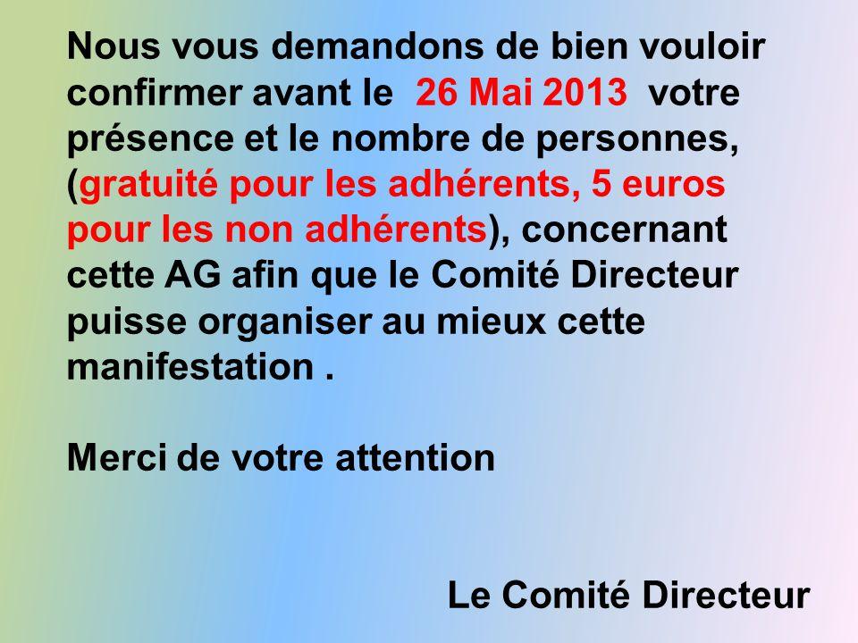 Nous vous demandons de bien vouloir confirmer avant le 26 Mai 2013 votre présence et le nombre de personnes, (gratuité pour les adhérents, 5 euros pou