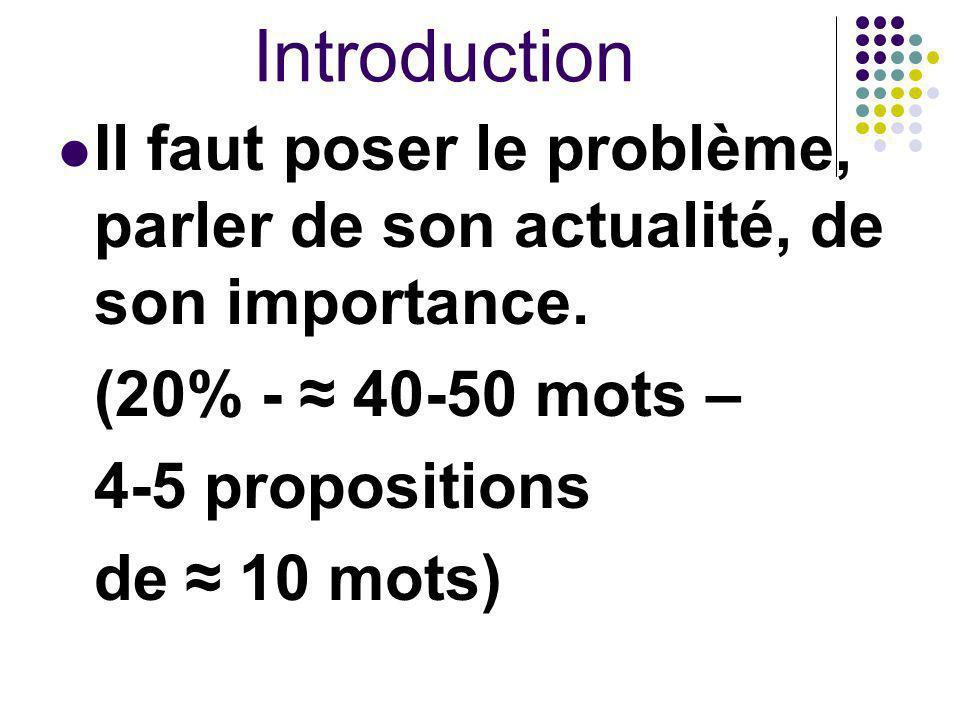 Introduction Il faut poser le problème, parler de son actualité, de son importance. (20% - ≈ 40-50 mots – 4-5 propositions de ≈ 10 mots)