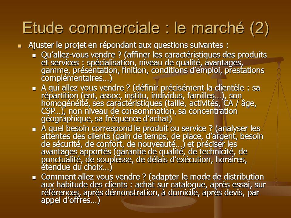 Etude commerciale : le marché (3) Ajuster le projet en répondant aux questions suivantes (suite) : Ajuster le projet en répondant aux questions suivantes (suite) : Quels sont les concurrents .