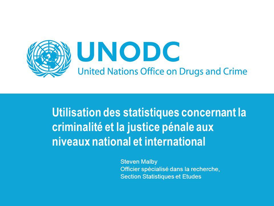 Utilisation des statistiques concernant la criminalité et la justice pénale aux niveaux national et international Steven Malby Officier spécialisé dan