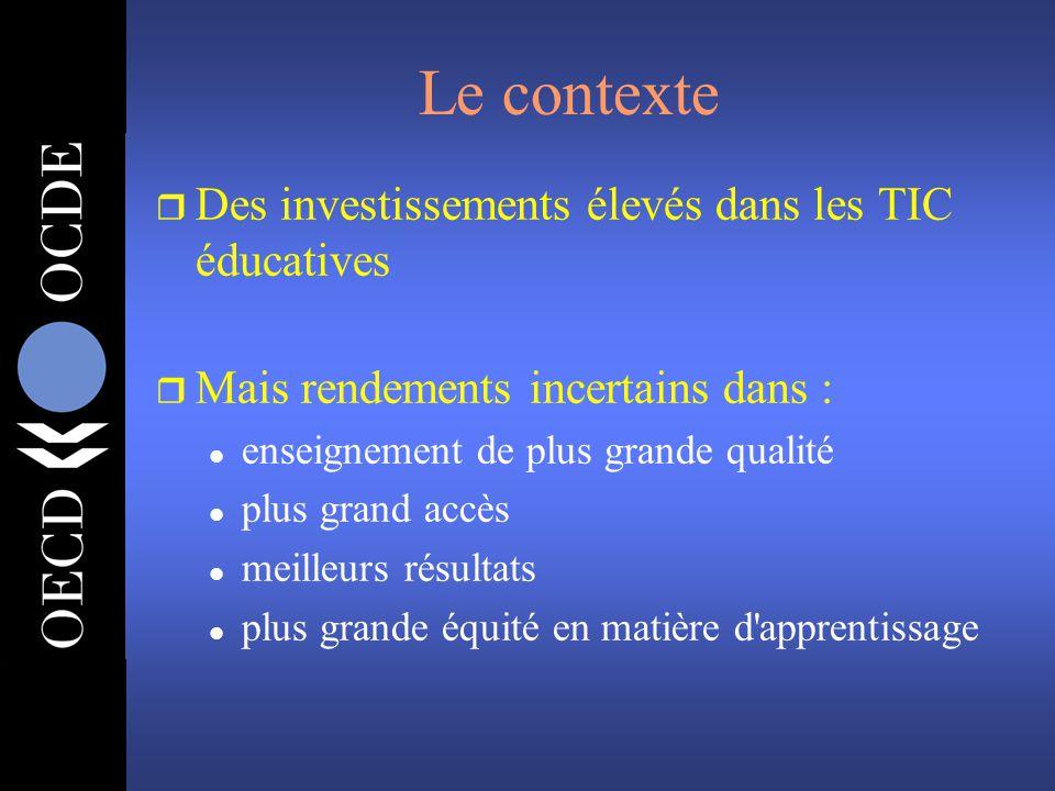 Le contexte r Des investissements élevés dans les TIC éducatives r Mais rendements incertains dans : l enseignement de plus grande qualité l plus gran