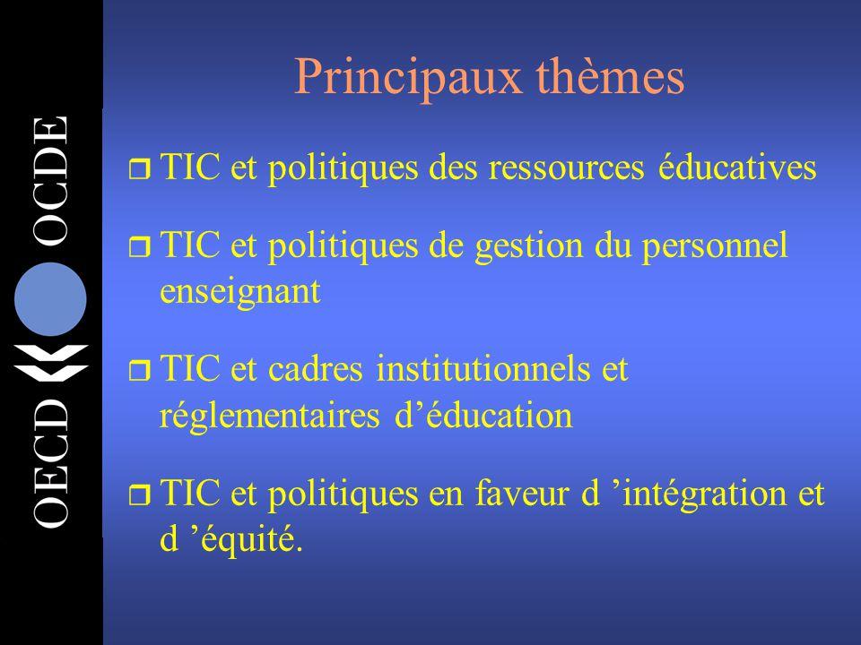 Principaux thèmes r TIC et politiques des ressources éducatives r TIC et politiques de gestion du personnel enseignant r TIC et cadres institutionnels et réglementaires d'éducation r TIC et politiques en faveur d 'intégration et d 'équité.