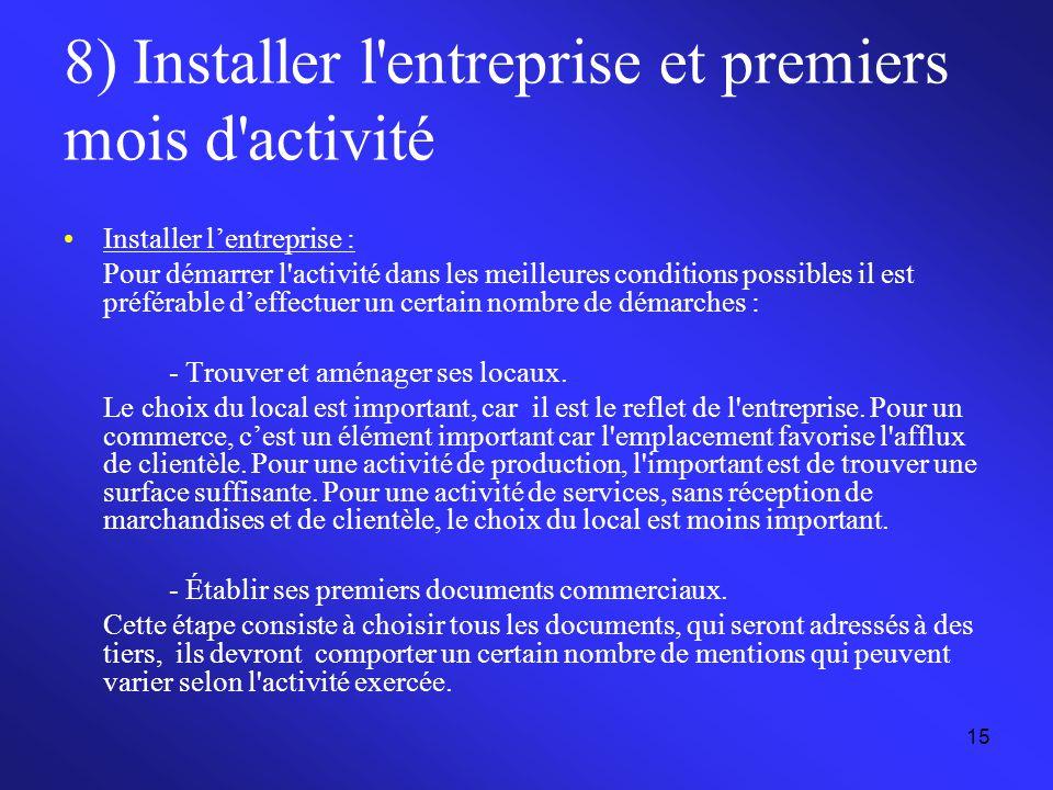 15 8) Installer l'entreprise et premiers mois d'activité Installer l'entreprise : Pour démarrer l'activité dans les meilleures conditions possibles il