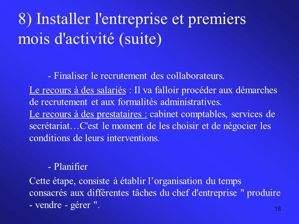 16 8) Installer l'entreprise et premiers mois d'activité (suite) - Finaliser le recrutement des collaborateurs. Le recours à des salariés : Il va fall