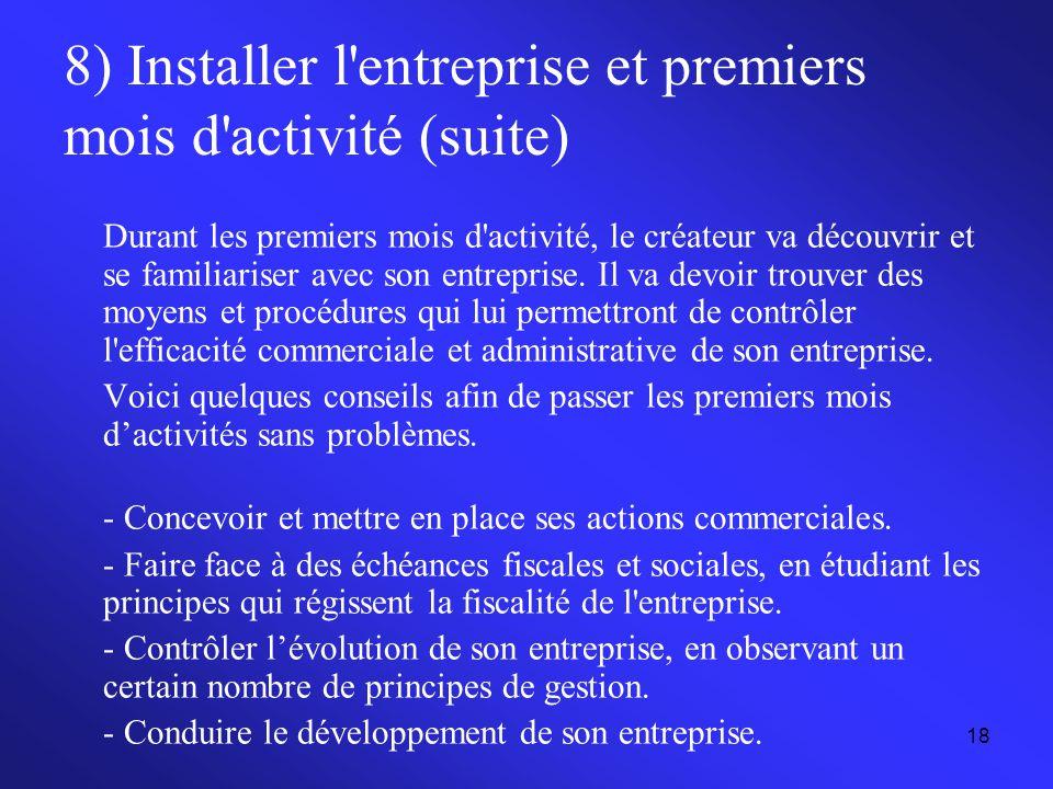 18 8) Installer l'entreprise et premiers mois d'activité (suite) Durant les premiers mois d'activité, le créateur va découvrir et se familiariser avec