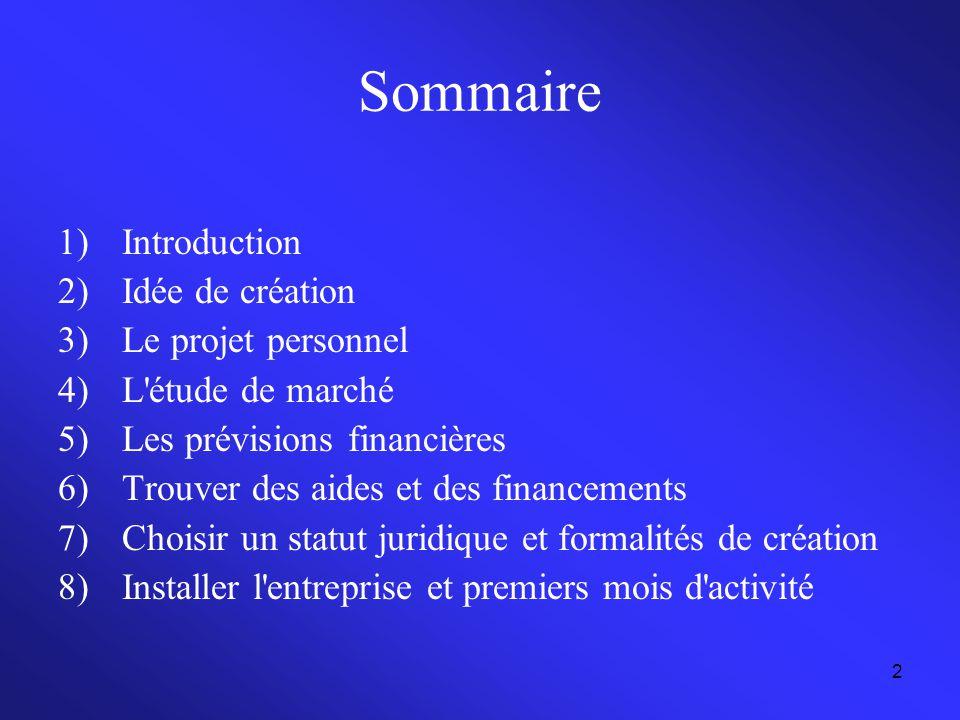2 Sommaire 1)Introduction 2)Idée de création 3)Le projet personnel 4)L'étude de marché 5)Les prévisions financières 6)Trouver des aides et des finance
