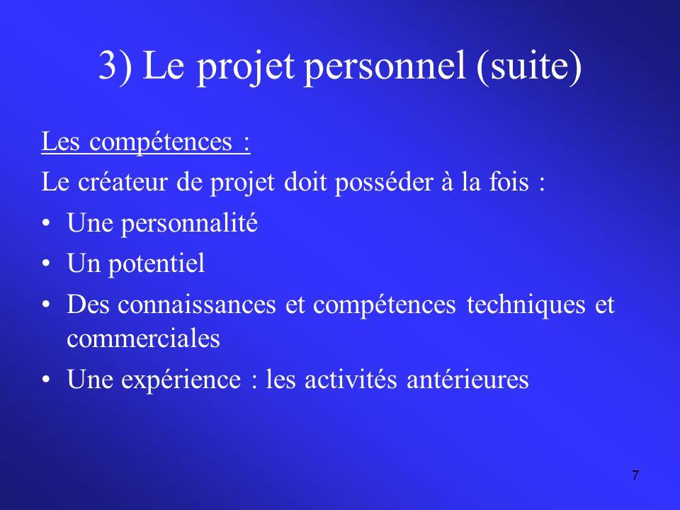 7 3) Le projet personnel (suite) Les compétences : Le créateur de projet doit posséder à la fois : Une personnalité Un potentiel Des connaissances et