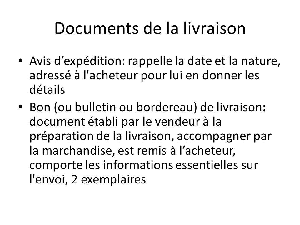 Documents de la livraison Avis d'expédition: rappelle la date et la nature, adressé à l'acheteur pour lui en donner les détails Bon (ou bulletin ou bo