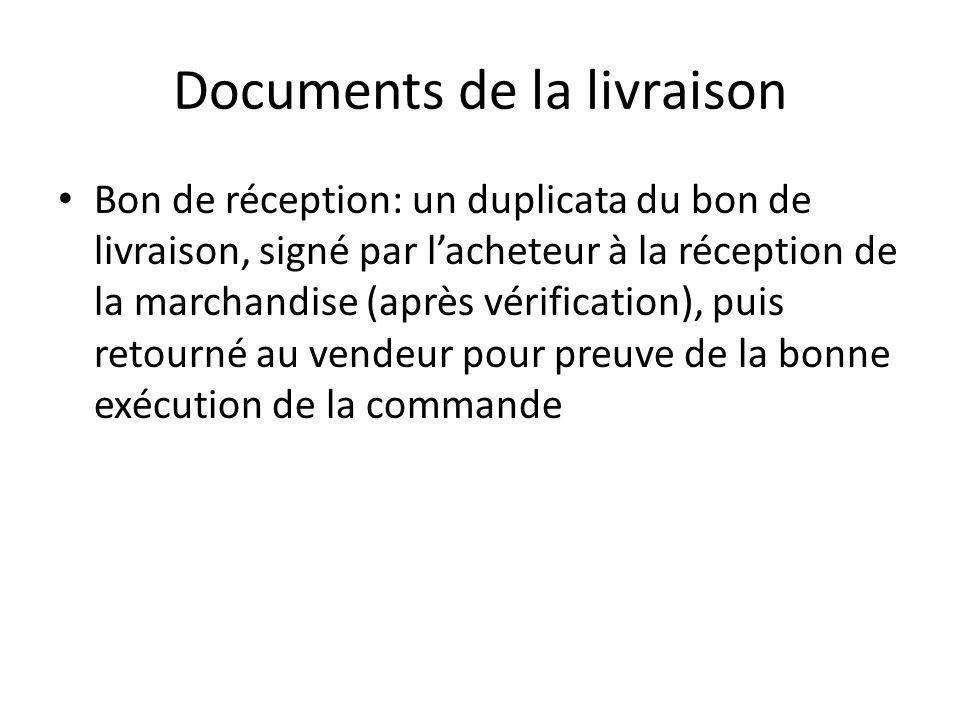 Documents de la livraison Bon de réception: un duplicata du bon de livraison, signé par l'acheteur à la réception de la marchandise (après vérificatio