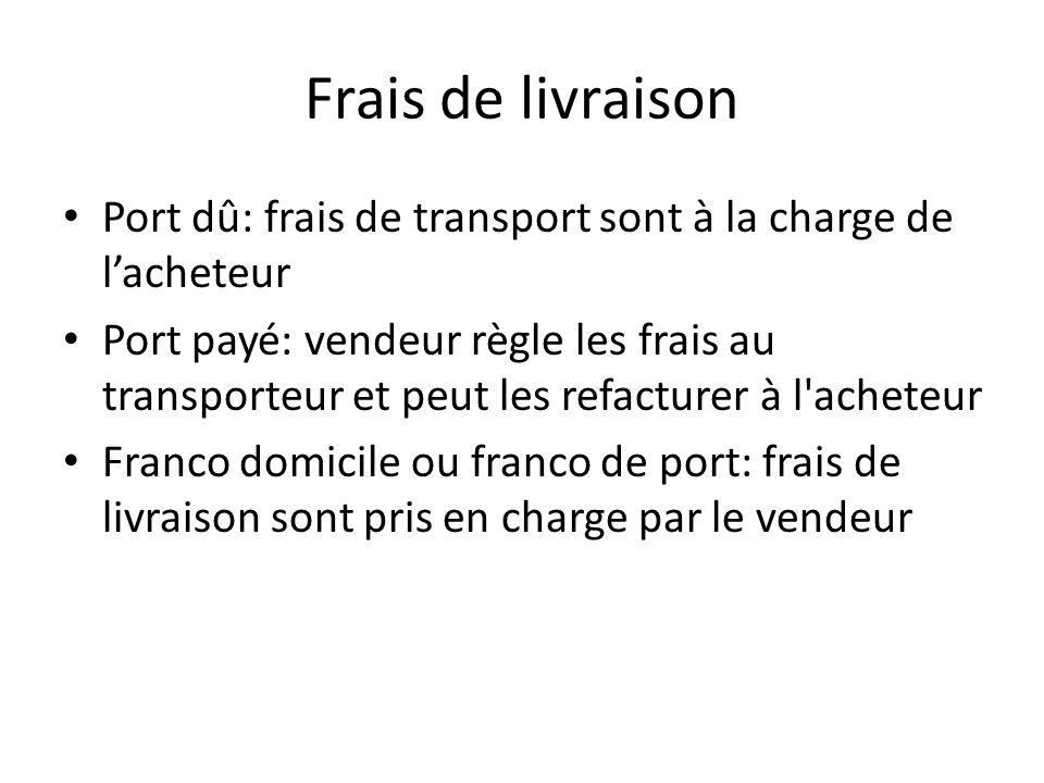 Frais de livraison Port dû: frais de transport sont à la charge de l'acheteur Port payé: vendeur règle les frais au transporteur et peut les refacture