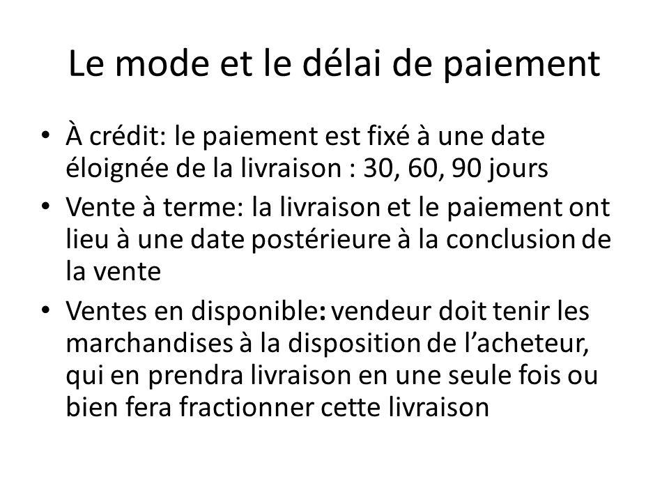 Le mode et le délai de paiement À crédit: le paiement est fixé à une date éloignée de la livraison : 30, 60, 90 jours Vente à terme: la livraison et l