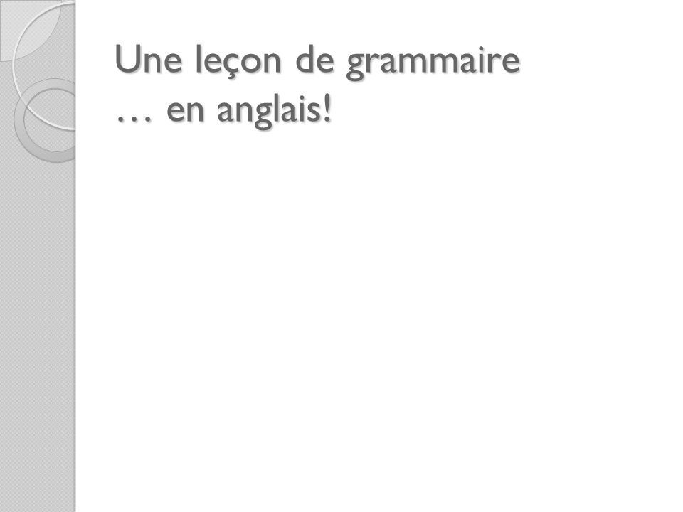 Une leçon de grammaire … en anglais!