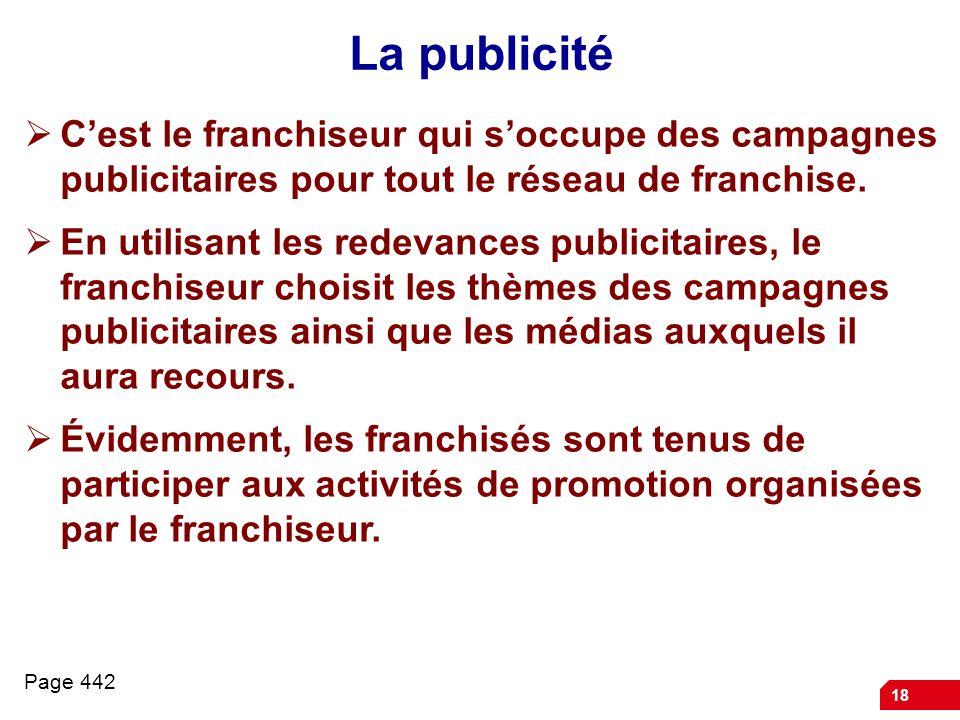 18 La publicité  C'est le franchiseur qui s'occupe des campagnes publicitaires pour tout le réseau de franchise.