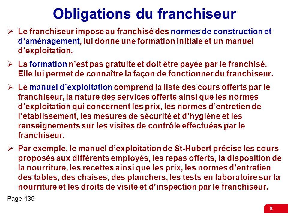 8 Obligations du franchiseur  Le franchiseur impose au franchisé des normes de construction et d'aménagement, lui donne une formation initiale et un manuel d'exploitation.