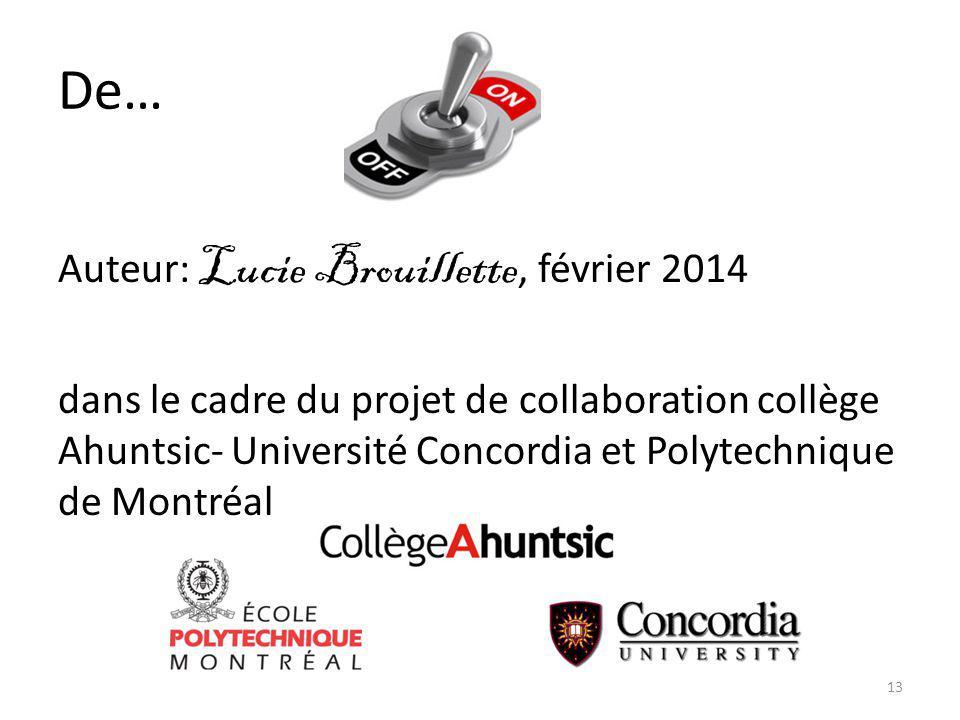 De… Auteur: Lucie Brouillette, février 2014 dans le cadre du projet de collaboration collège Ahuntsic- Université Concordia et Polytechnique de Montréal 13