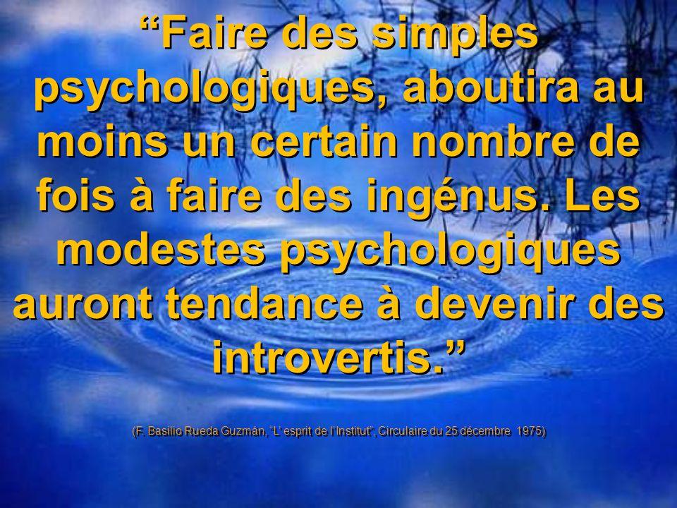 Si l on croit qu il faut faire des humbles psychologiques on va vite vers l appauvrissement des personnalités. (F.