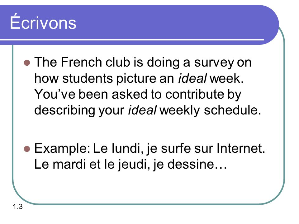 Écrivons The French club is doing a survey on how students picture an ideal week.