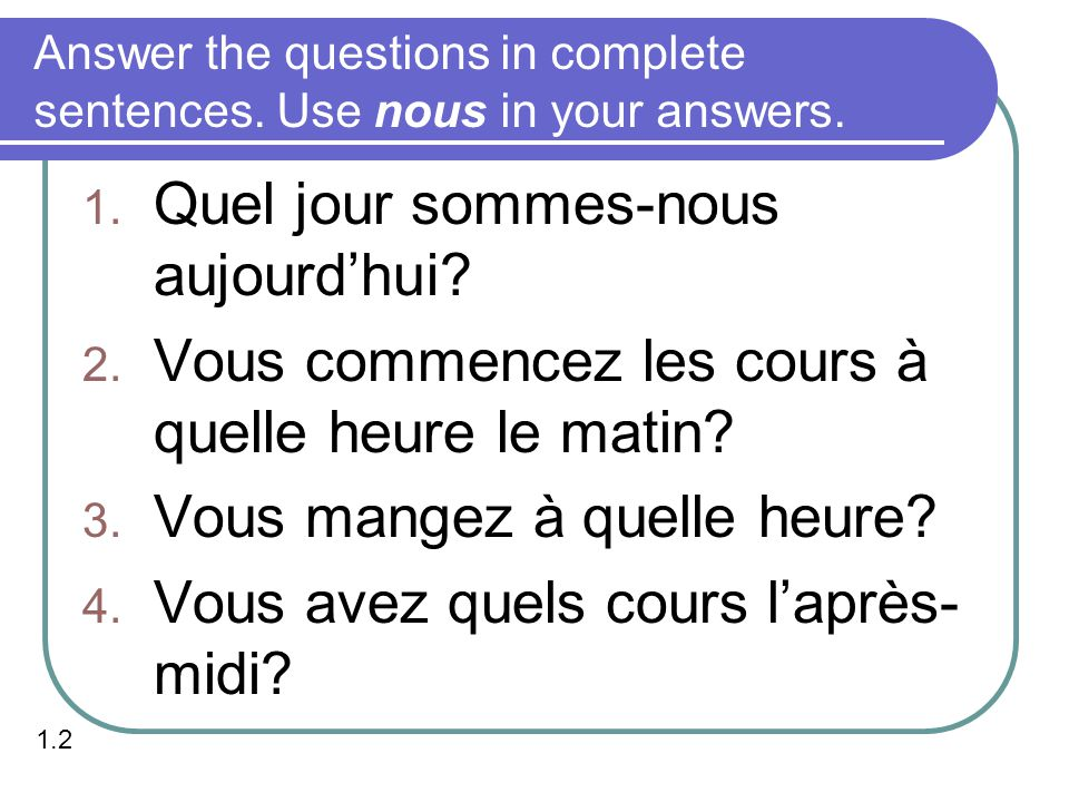 Answer the questions in complete sentences. Use nous in your answers.