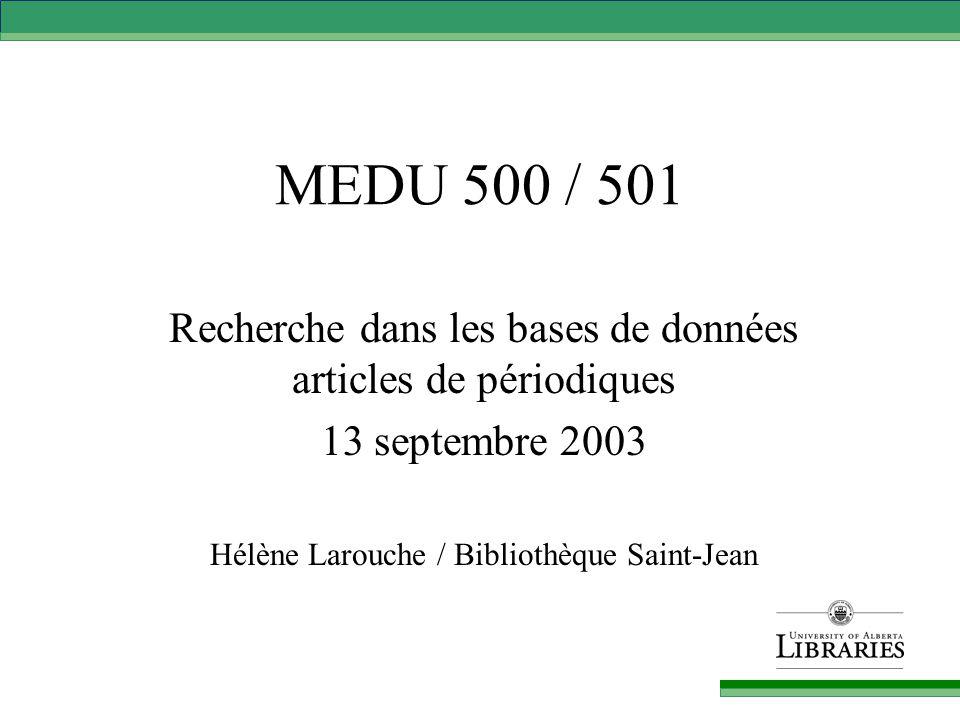 MEDU 500 / 501 Recherche dans les bases de données articles de périodiques 13 septembre 2003 Hélène Larouche / Bibliothèque Saint-Jean