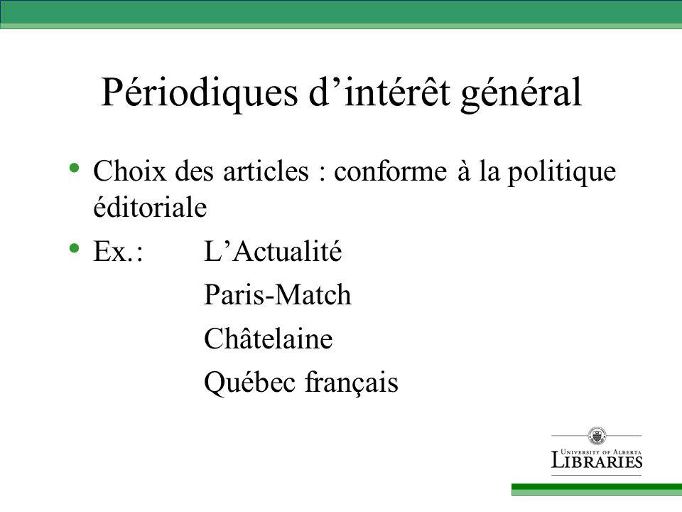 Périodiques d'intérêt général Choix des articles : conforme à la politique éditoriale Ex.: L'Actualité Paris-Match Châtelaine Québec français