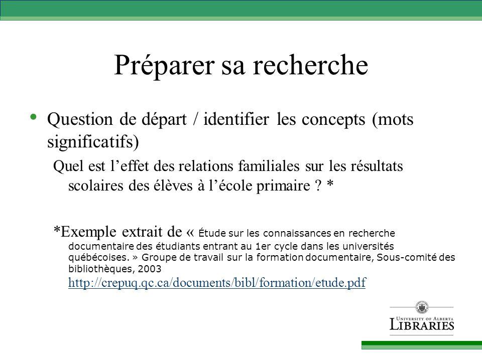 Préparer sa recherche Question de départ / identifier les concepts (mots significatifs) Quel est l'effet des relations familiales sur les résultats scolaires des élèves à l'école primaire .