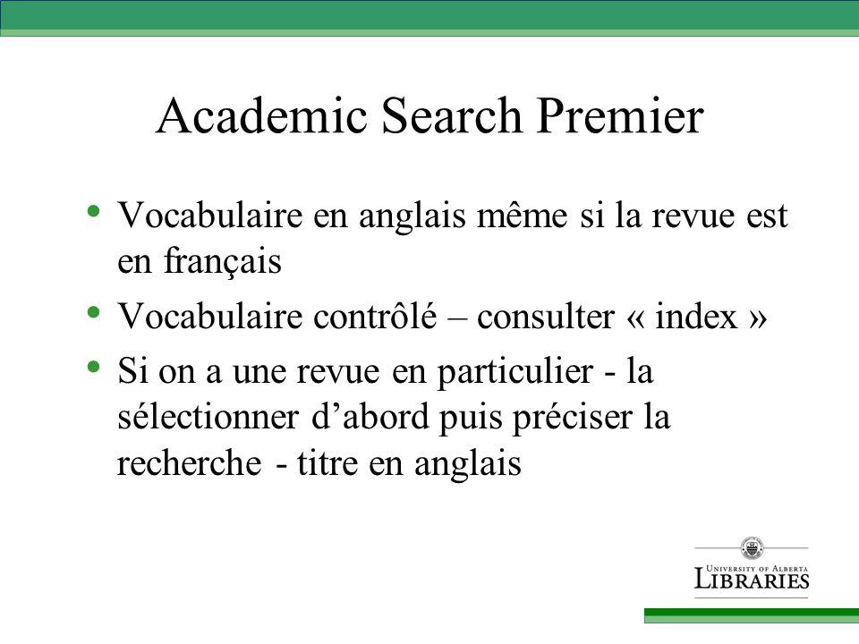 Academic Search Premier Vocabulaire en anglais même si la revue est en français Vocabulaire contrôlé – consulter « index » Si on a une revue en particulier - la sélectionner d'abord puis préciser la recherche - titre en anglais