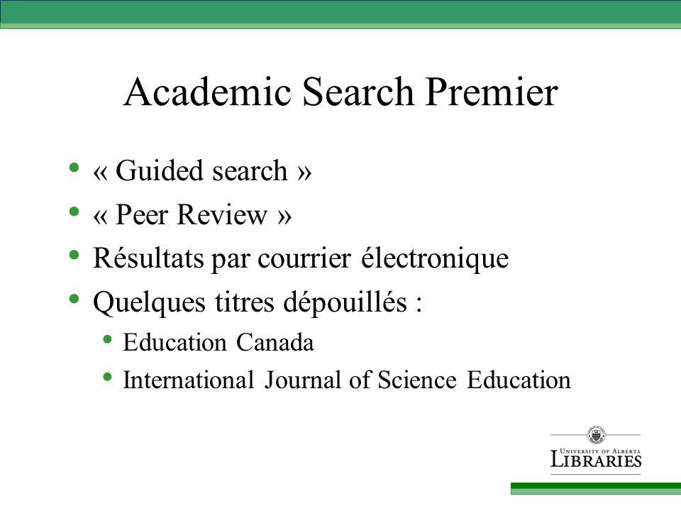 Academic Search Premier « Guided search » « Peer Review » Résultats par courrier électronique Quelques titres dépouillés : Education Canada International Journal of Science Education