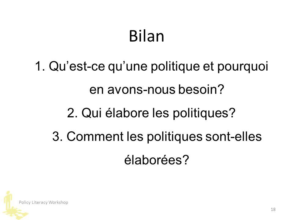 Policy Literacy Workshop 18 1. Qu'est-ce qu'une politique et pourquoi en avons-nous besoin? 2. Qui élabore les politiques? 3. Comment les politiques s