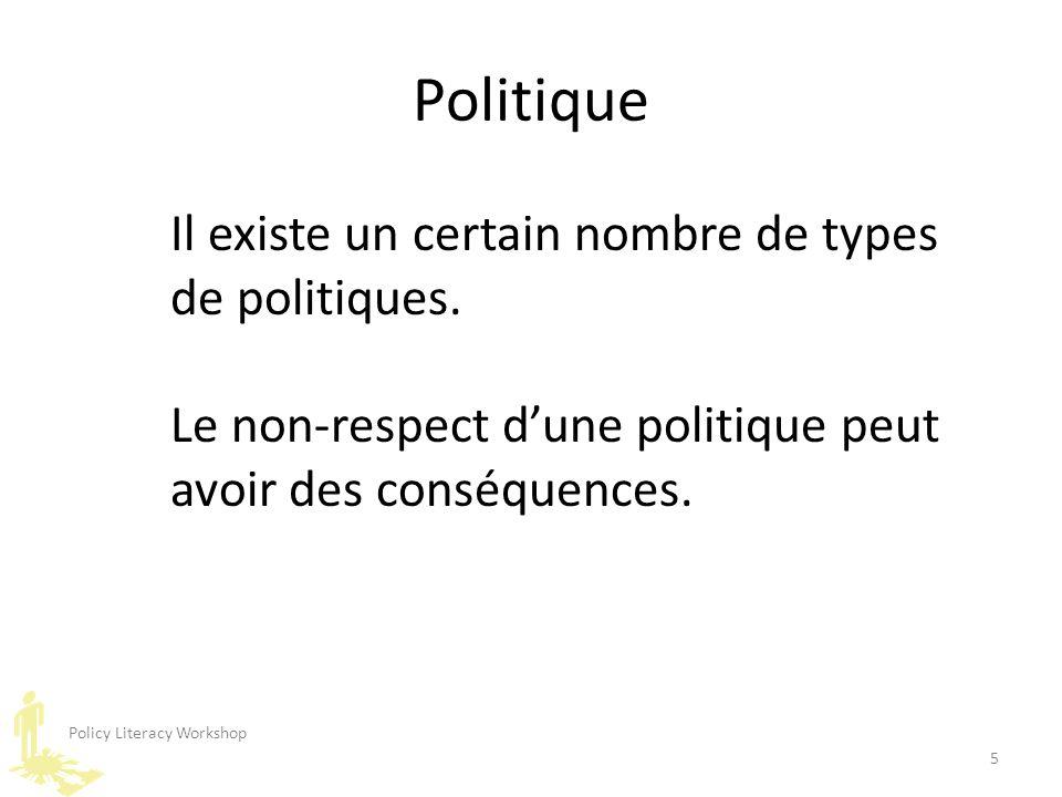 Policy Literacy Workshop 5 Politique Il existe un certain nombre de types de politiques. Le non-respect d'une politique peut avoir des conséquences.