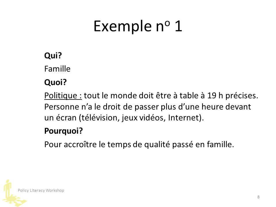 Policy Literacy Workshop 8 Exemple n o 1 Qui. Famille Quoi.