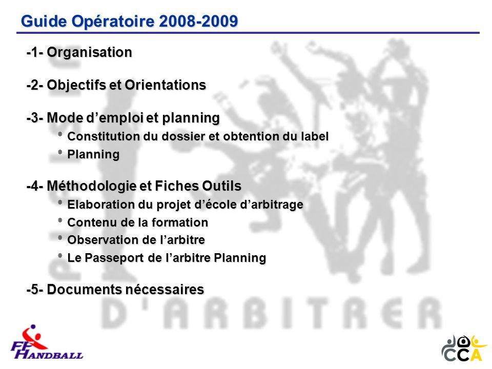 Guide Opératoire 2008-2009 -1- Organisation -2- Objectifs et Orientations -3- Mode d'emploi et planning ٭ Constitution du dossier et obtention du labe