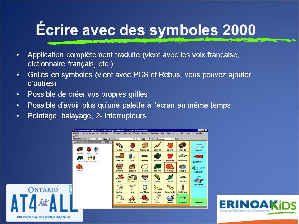 Écrire avec des symboles 2000 Application complètement traduite (vient avec les voix française, dictionnaire français, etc.) Grilles en symboles (vient avec PCS et Rebus, vous pouvez ajouter d'autres) Possible de créer vos propres grilles Possible d'avoir plus qu'une palette à l'écran en même temps Pointage, balayage, 2- interrupteurs