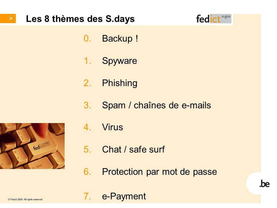 Les 8 thèmes des S.days 0. Backup ! 1.Spyware 2.Phishing 3.Spam / chaînes de e-mails 4.Virus 5.Chat / safe surf 6.Protection par mot de passe 7.e-Paym