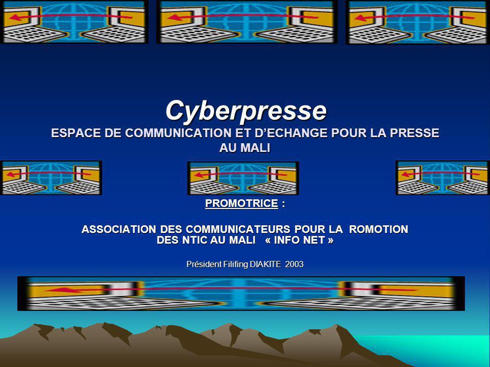 Cyberpresse ESPACE DE COMMUNICATION ET D'ECHANGE POUR LA PRESSE AU MALI PROMOTRICE : ASSOCIATION DES COMMUNICATEURS POUR LA ROMOTION DES NTIC AU MALI