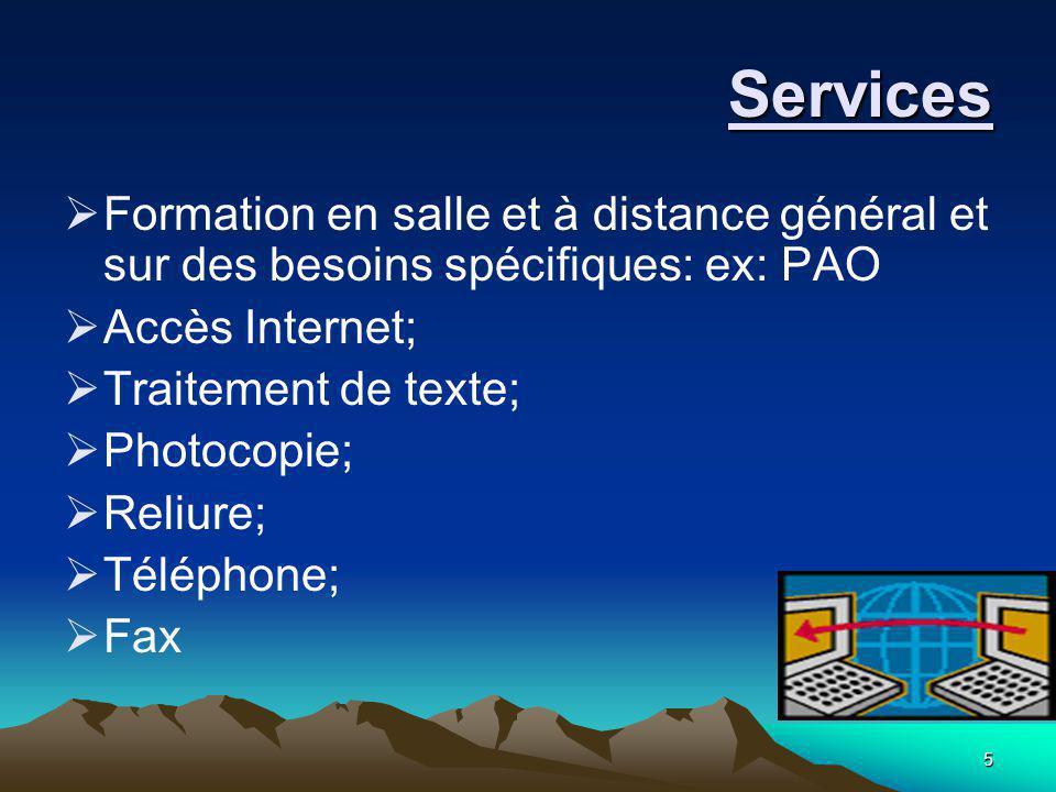 5 Services Services  Formation en salle et à distance général et sur des besoins spécifiques: ex: PAO  Accès Internet;  Traitement de texte;  Photocopie;  Reliure;  Téléphone;  Fax
