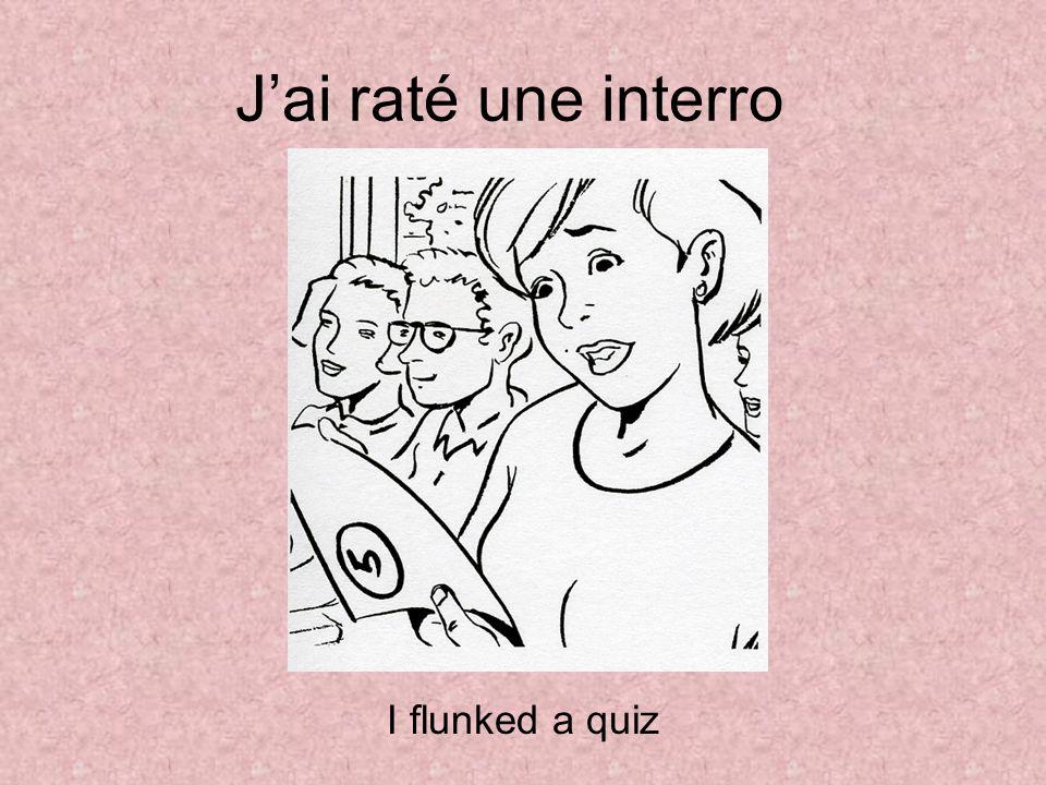 J'ai passé un examen I took a test