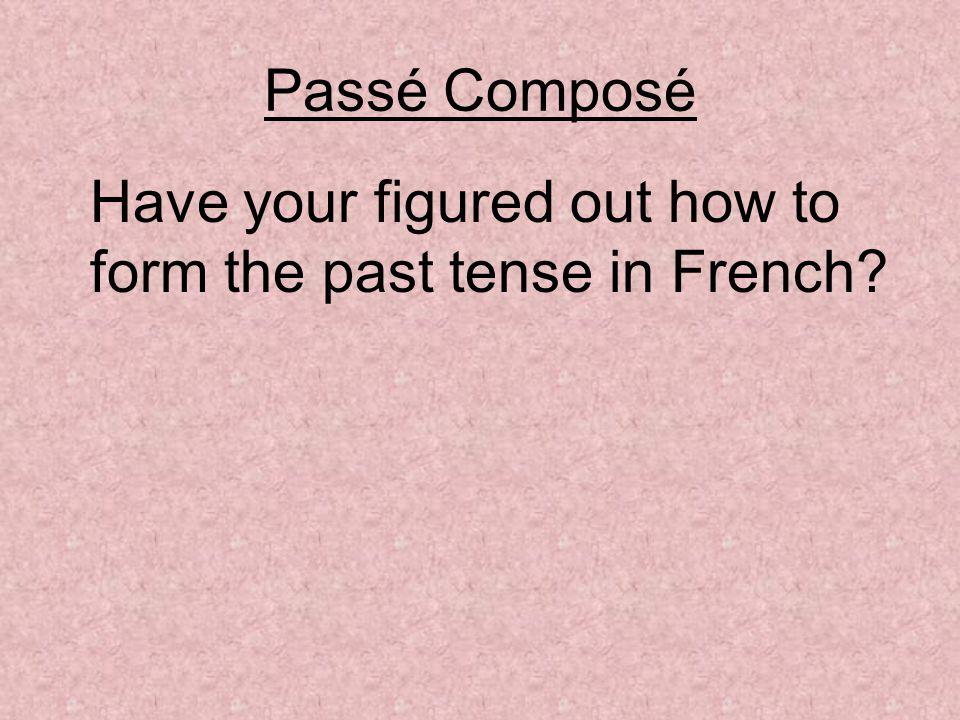 Passé Composé The main past tense in French is called the Passé Composé, because it is the past (passé) & it is composed (composé) of 2 parts.