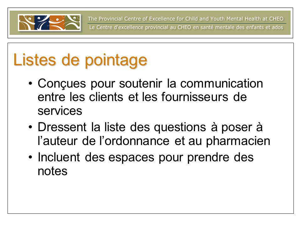 Listes de pointage Conçues pour soutenir la communication entre les clients et les fournisseurs de services Dressent la liste des questions à poser à l'auteur de l'ordonnance et au pharmacien Incluent des espaces pour prendre des notes