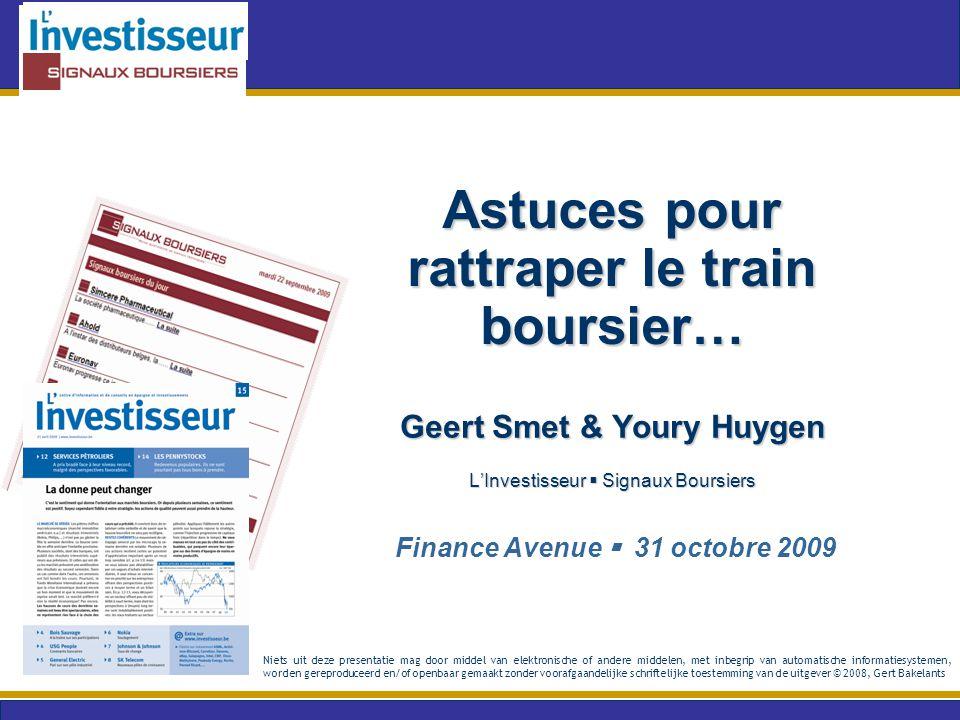 Astuces pour rattraper le train boursier… Geert Smet & Youry Huygen L'Investisseur  Signaux Boursiers Finance Avenue  31 octobre 2009 Niets uit deze