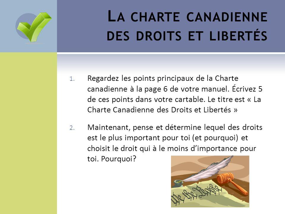 L A CHARTE CANADIENNE DES DROITS ET LIBERTÉS 1. Regardez les points principaux de la Charte canadienne à la page 6 de votre manuel. Écrivez 5 de ces p