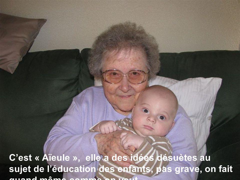 C'est « Aïeule », elle a des idées désuètes au sujet de l'éducation des enfants, pas grave, on fait quand même comme on veut.
