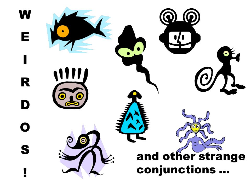 WEIRDOS!WEIRDOS! and other strange conjunctions …