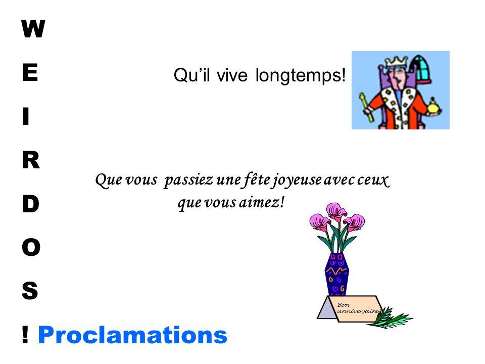 W E I R D O S . Proclamations Qu'il vive longtemps.
