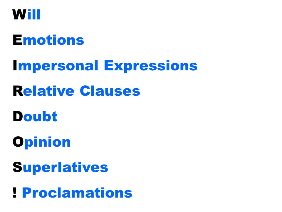 Will Emotions Impersonal Expressions Relative Clauses Doubt Opinion Superlatives ! Proclamations