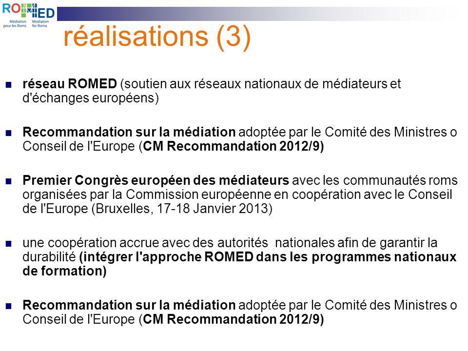 réalisations (3) réseau ROMED (soutien aux réseaux nationaux de médiateurs et d'échanges européens) Recommandation sur la médiation adoptée par le Com