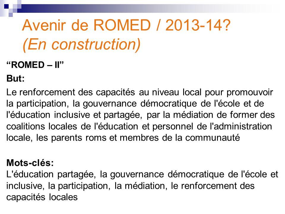"""Avenir de ROMED / 2013-14? (En construction) """"ROMED – II"""" But: Le renforcement des capacités au niveau local pour promouvoir la participation, la gouv"""