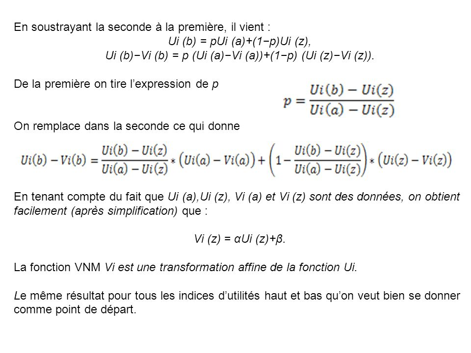 En soustrayant la seconde à la première, il vient : Ui (b) = pUi (a)+(1−p)Ui (z), Ui (b)−Vi (b) = p (Ui (a)−Vi (a))+(1−p) (Ui (z)−Vi (z)).