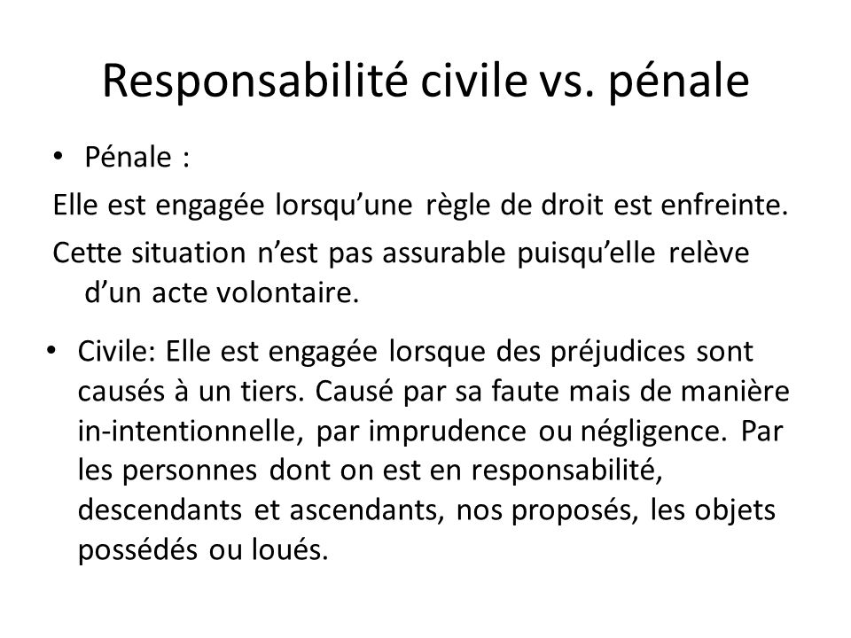 Responsabilité civile vs.pénale Pénale : Elle est engagée lorsqu'une règle de droit est enfreinte.